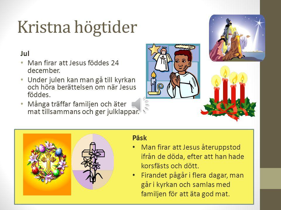 Kristna högtider Jul Man firar att Jesus föddes 24 december.