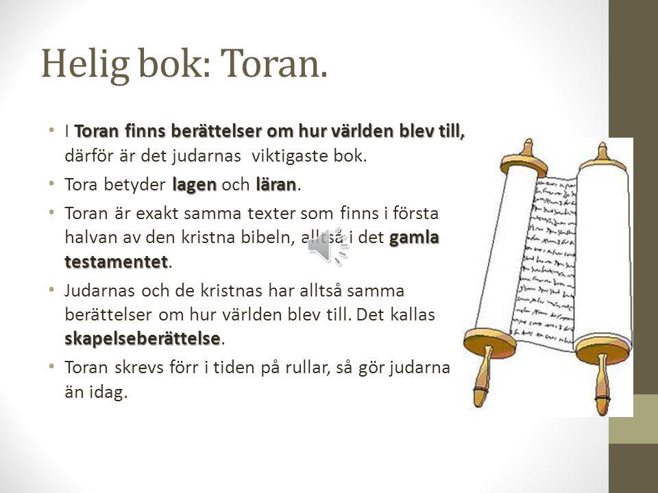 Helig bok: Toran. I Toran finns berättelser om hur världen blev till, därför är det judarnas viktigaste bok.