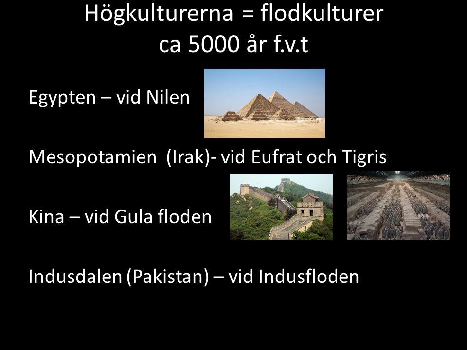 Högkulturerna = flodkulturer ca 5000 år f.v.t