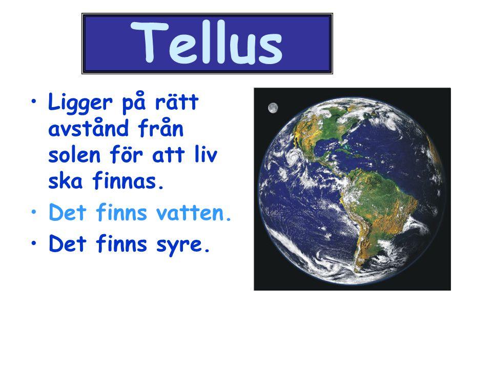Tellus Ligger på rätt avstånd från solen för att liv ska finnas.