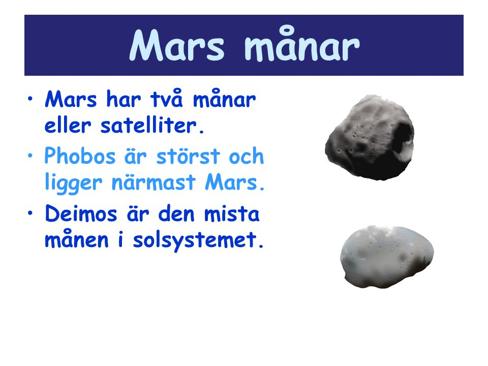 Mars månar Mars har två månar eller satelliter.