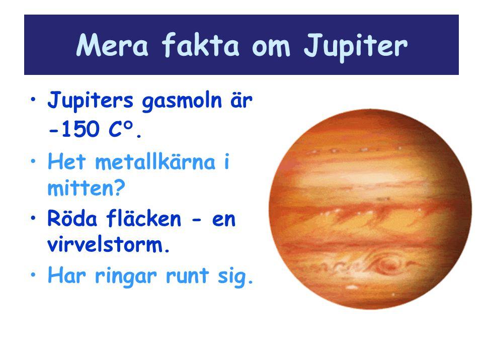 Mera fakta om Jupiter Jupiters gasmoln är -150 C°.