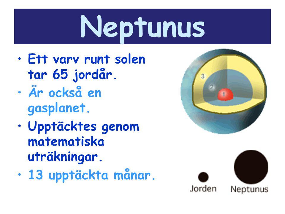 Neptunus Ett varv runt solen tar 65 jordår. Är också en gasplanet.