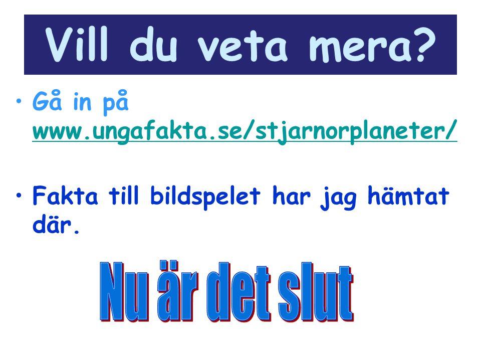 Vill du veta mera Gå in på www.ungafakta.se/stjarnorplaneter/