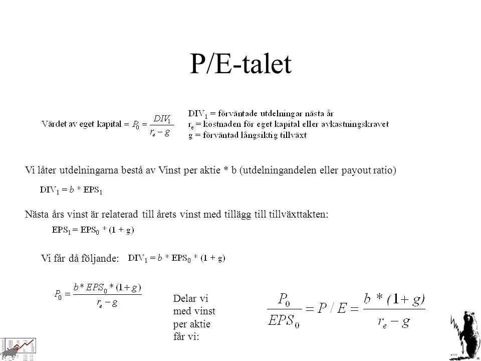 P/E-talet Vi låter utdelningarna bestå av Vinst per aktie * b (utdelningandelen eller payout ratio)