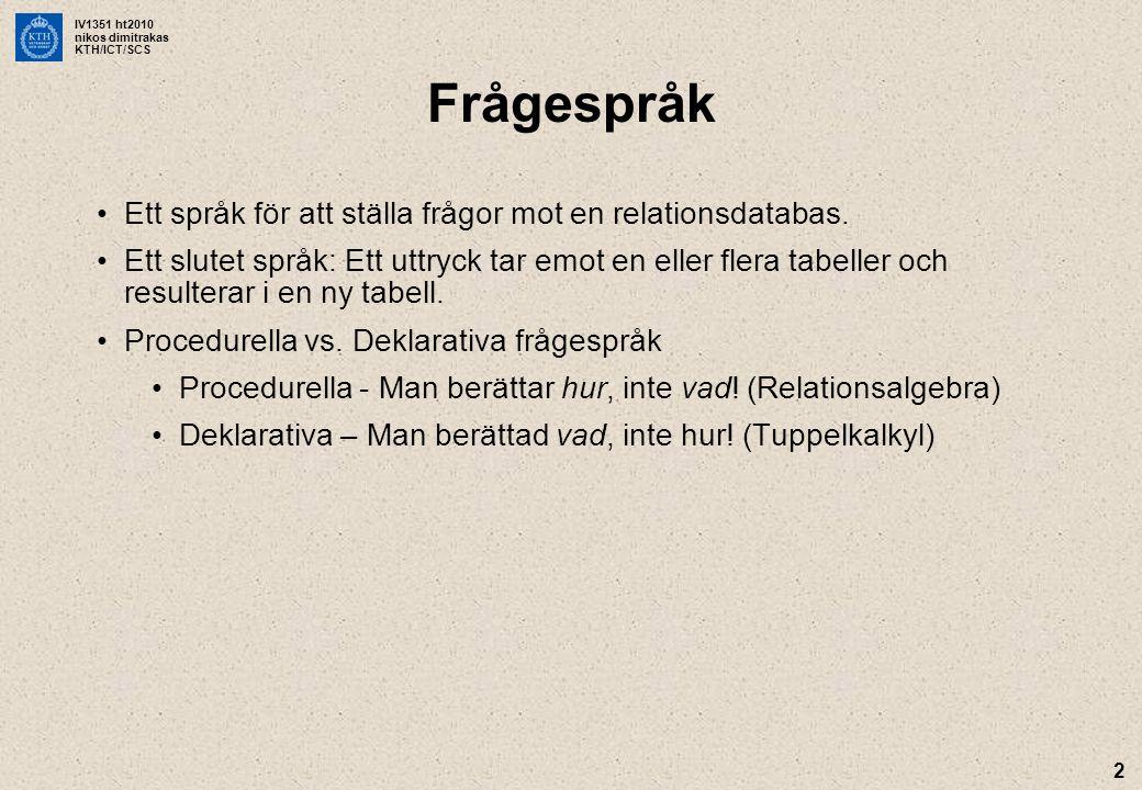 Frågespråk Ett språk för att ställa frågor mot en relationsdatabas.