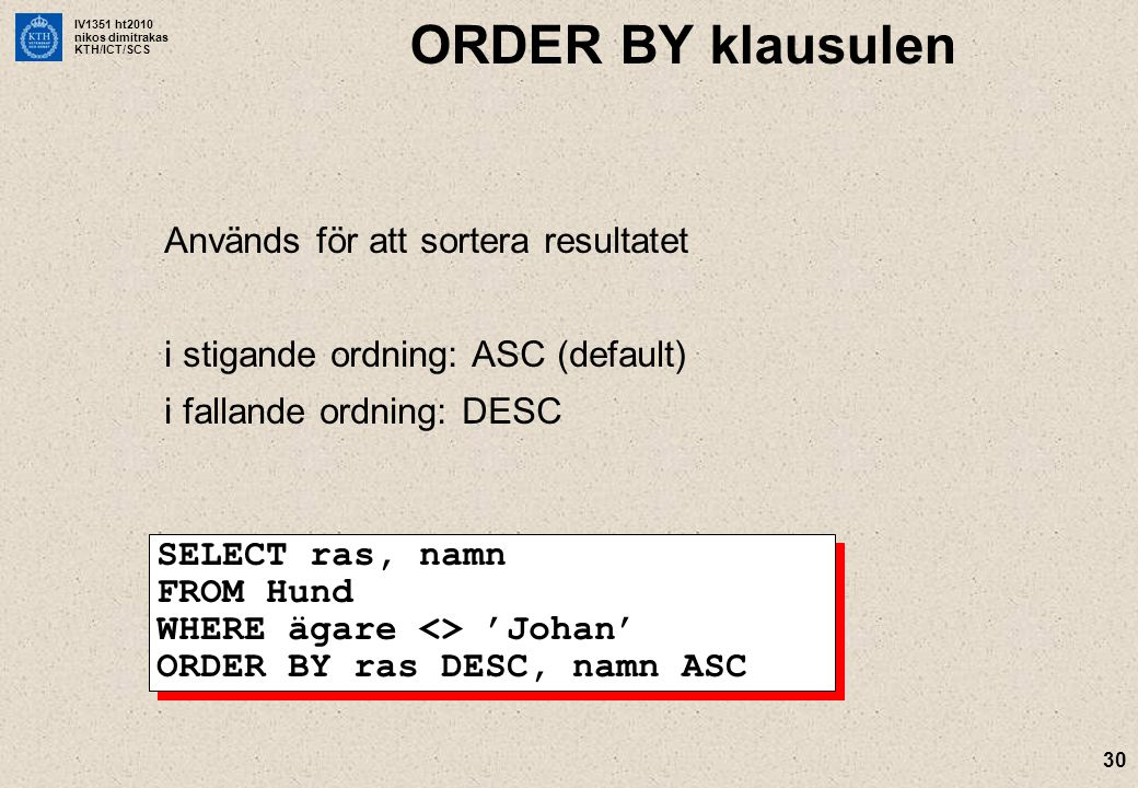 ORDER BY klausulen Används för att sortera resultatet