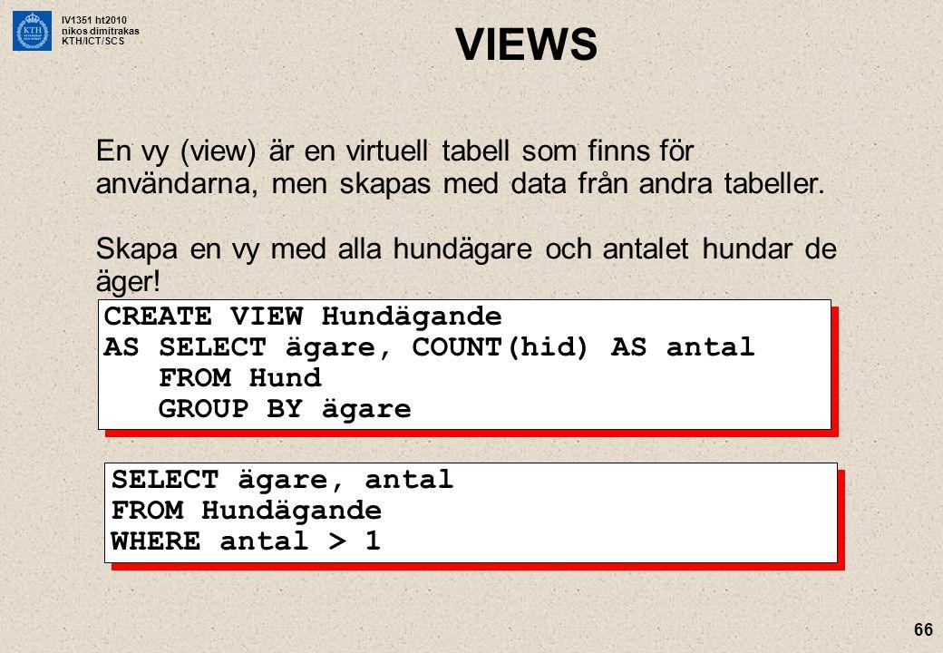 VIEWS En vy (view) är en virtuell tabell som finns för användarna, men skapas med data från andra tabeller.