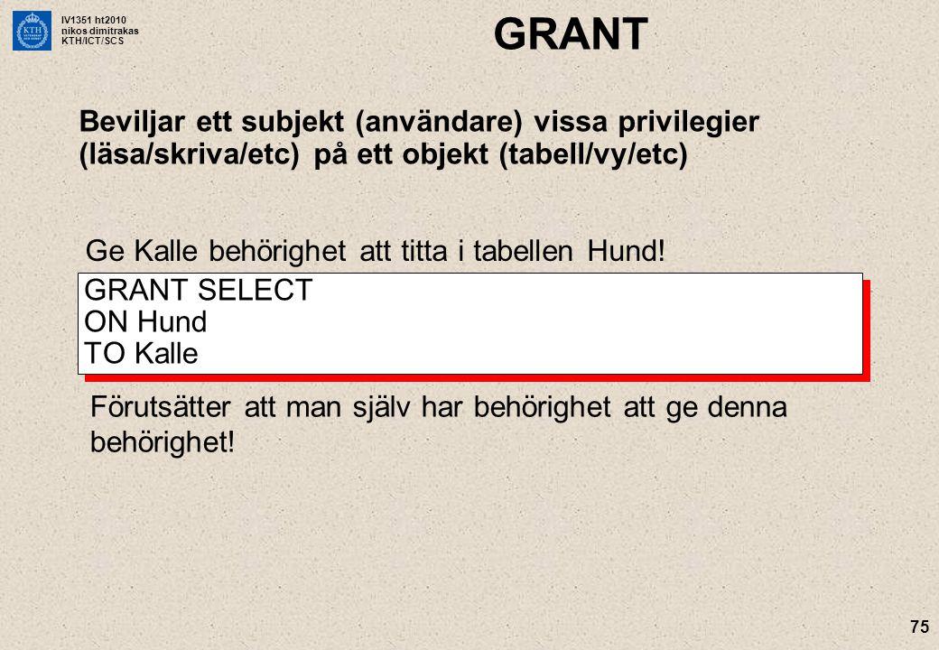 GRANT Beviljar ett subjekt (användare) vissa privilegier (läsa/skriva/etc) på ett objekt (tabell/vy/etc)