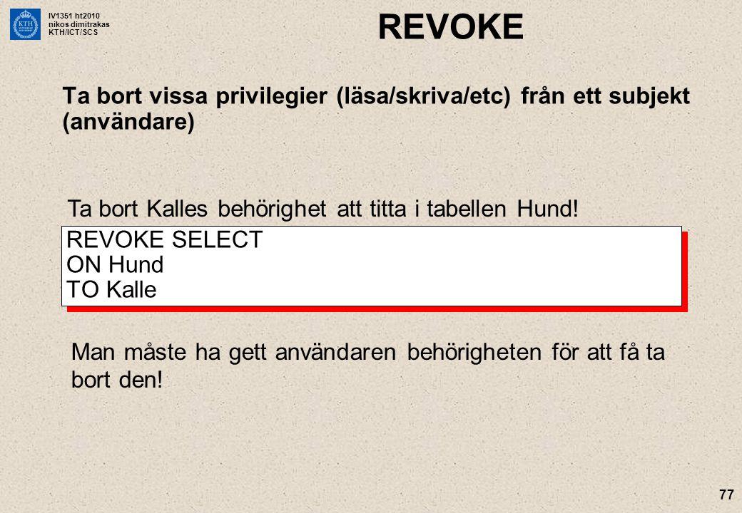 REVOKE Ta bort vissa privilegier (läsa/skriva/etc) från ett subjekt (användare) Ta bort Kalles behörighet att titta i tabellen Hund!