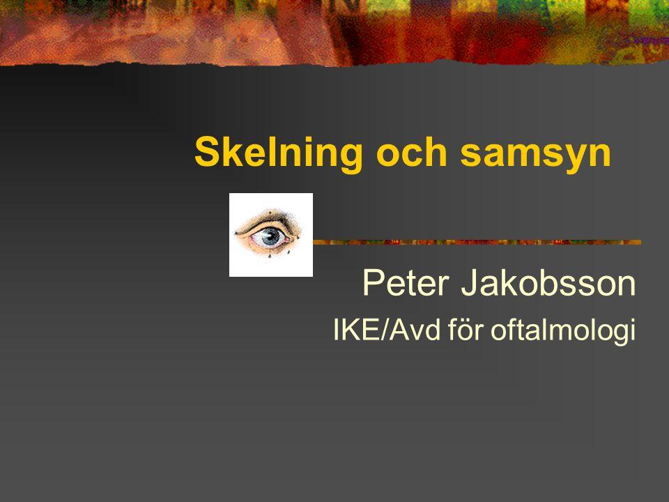 Skelning och samsyn Peter Jakobsson IKE/Avd för oftalmologi