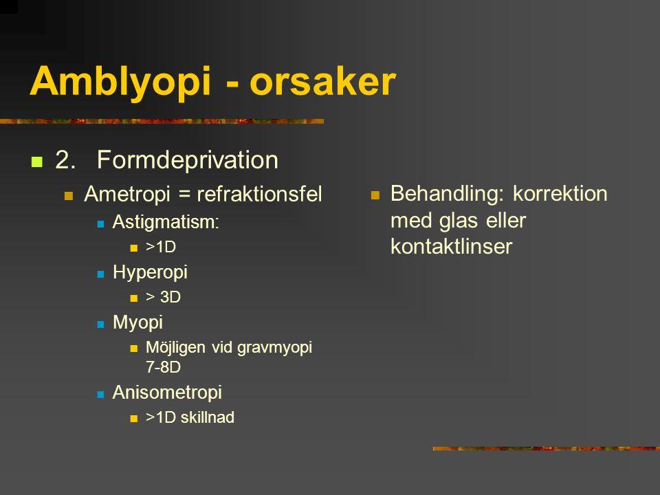 Amblyopi - orsaker 2. Formdeprivation Ametropi = refraktionsfel