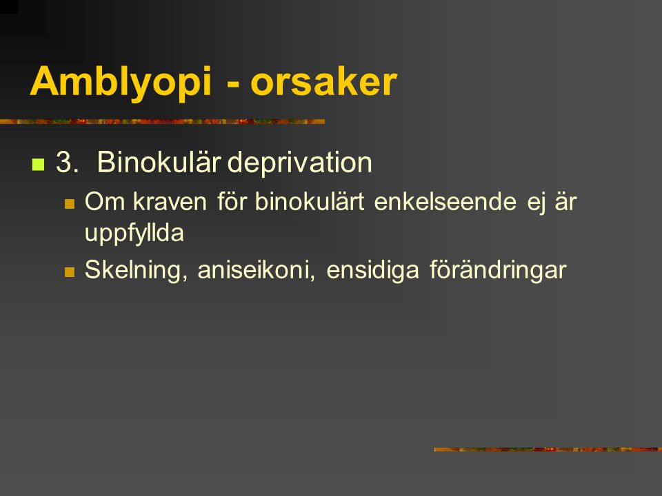 Amblyopi - orsaker 3. Binokulär deprivation