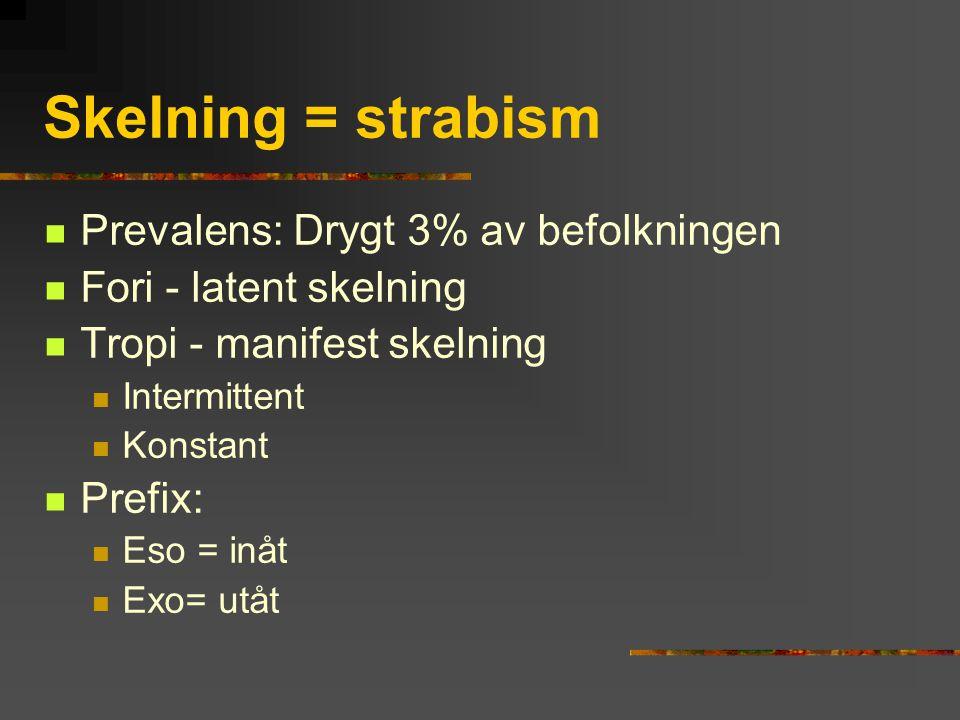 Skelning = strabism Prevalens: Drygt 3% av befolkningen