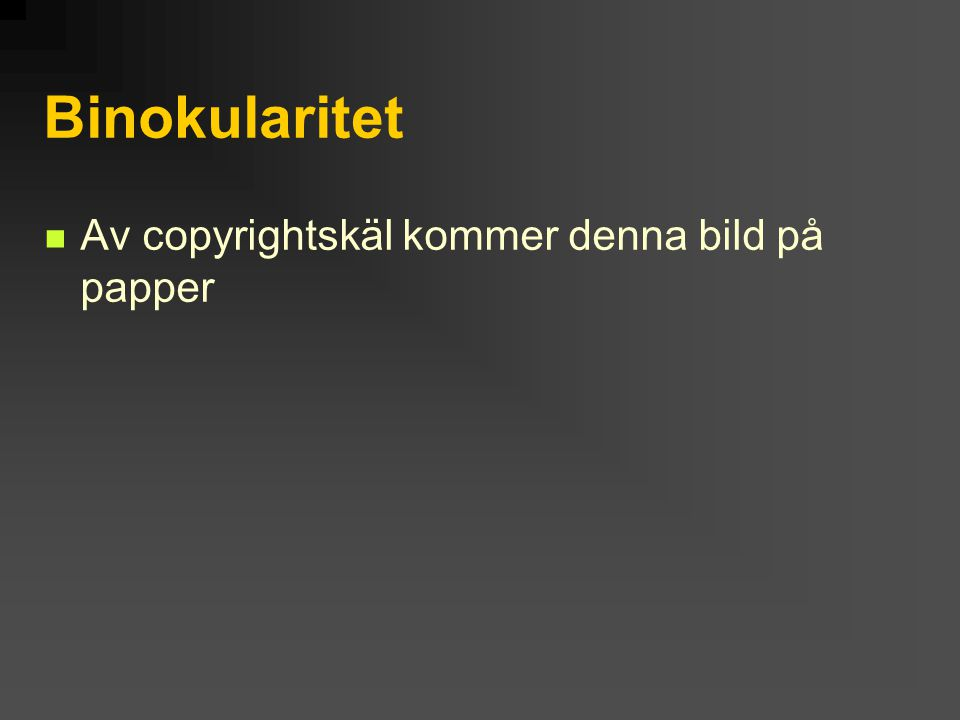 Binokularitet Av copyrightskäl kommer denna bild på papper