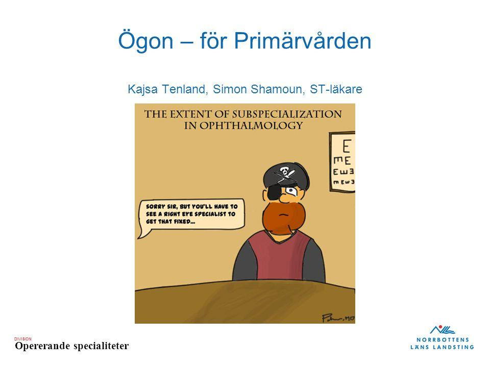 Ögon – för Primärvården Kajsa Tenland, Simon Shamoun, ST-läkare
