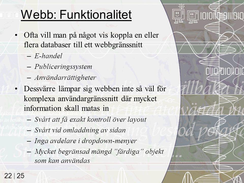 Webb: Funktionalitet Ofta vill man på något vis koppla en eller flera databaser till ett webbgränssnitt.