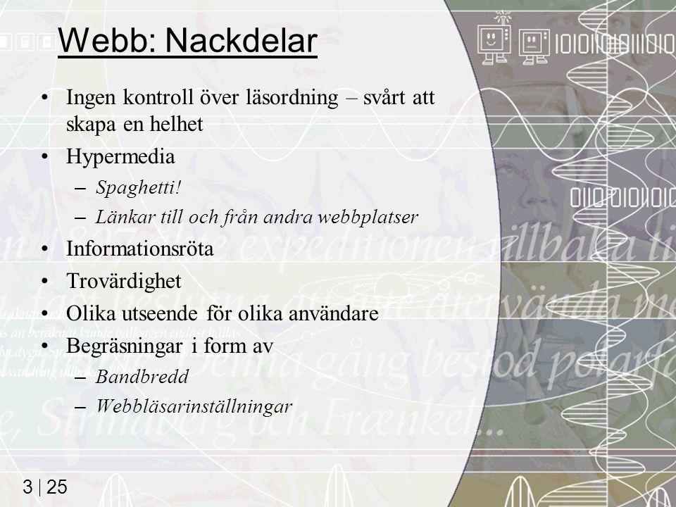 Webb: Nackdelar Ingen kontroll över läsordning – svårt att skapa en helhet. Hypermedia. Spaghetti!