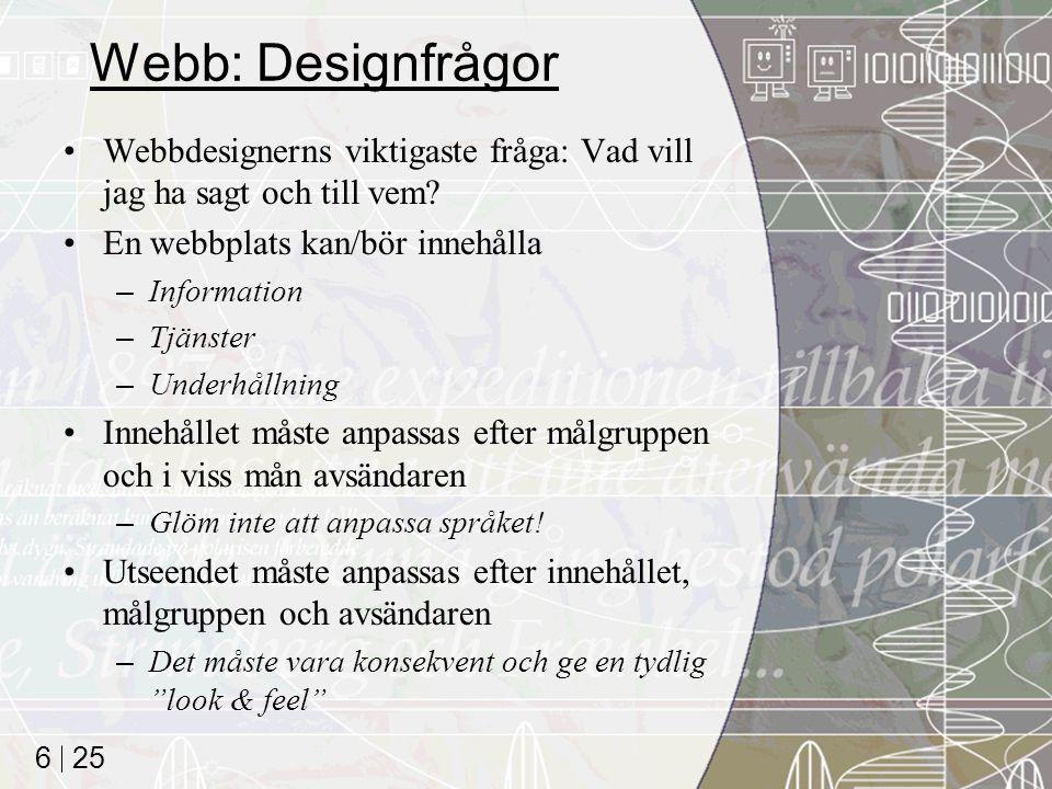 Webb: Designfrågor Webbdesignerns viktigaste fråga: Vad vill jag ha sagt och till vem En webbplats kan/bör innehålla.