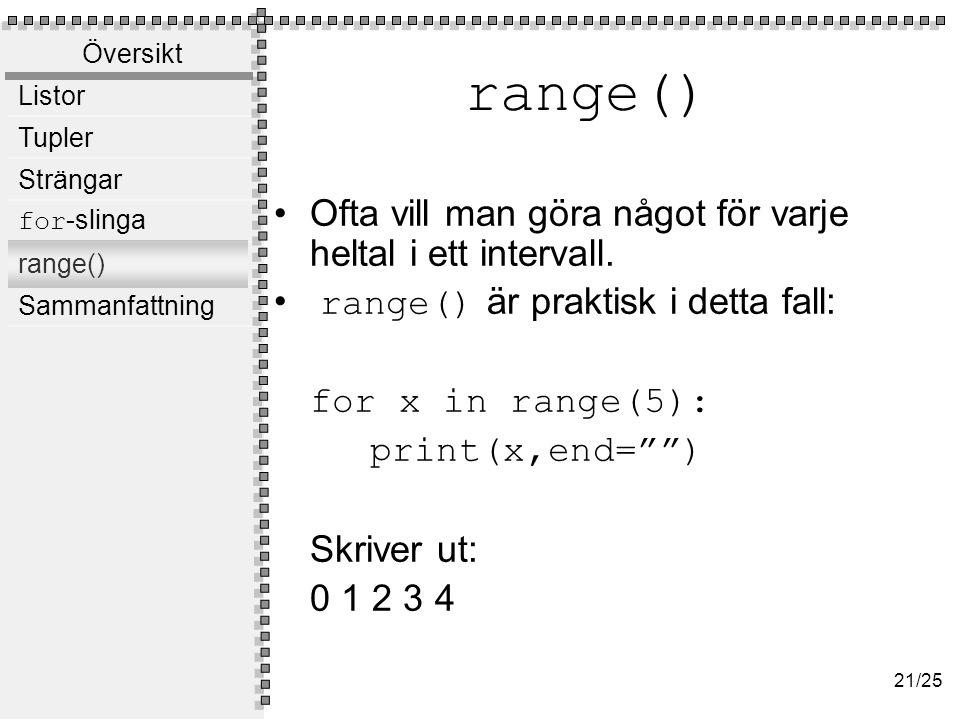Mer om range() Kan användas på följande 3 sätt: list(range(3))