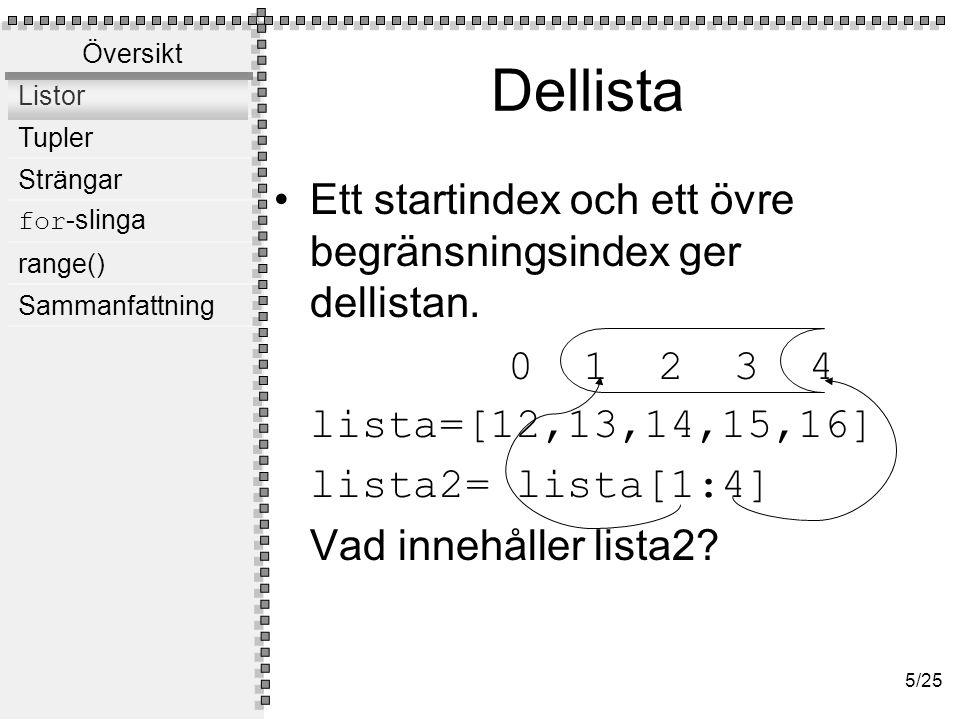 Dellista Ett startindex, ett övre begränsningsindex och ett intervall ger en annan typ av dellista.