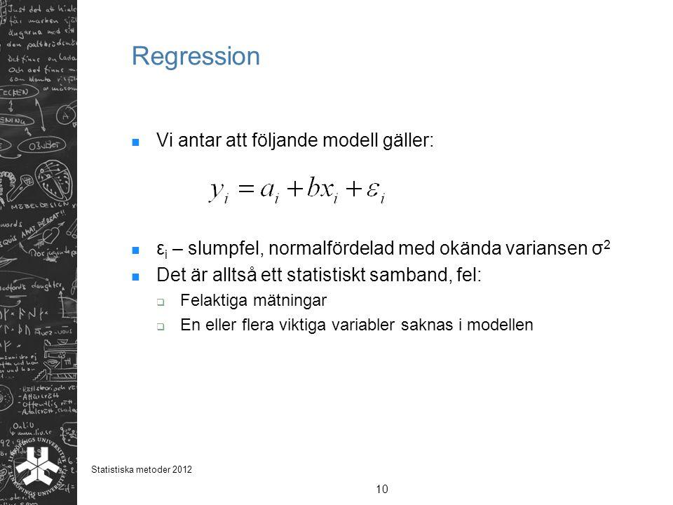 Regression Vi antar att följande modell gäller: