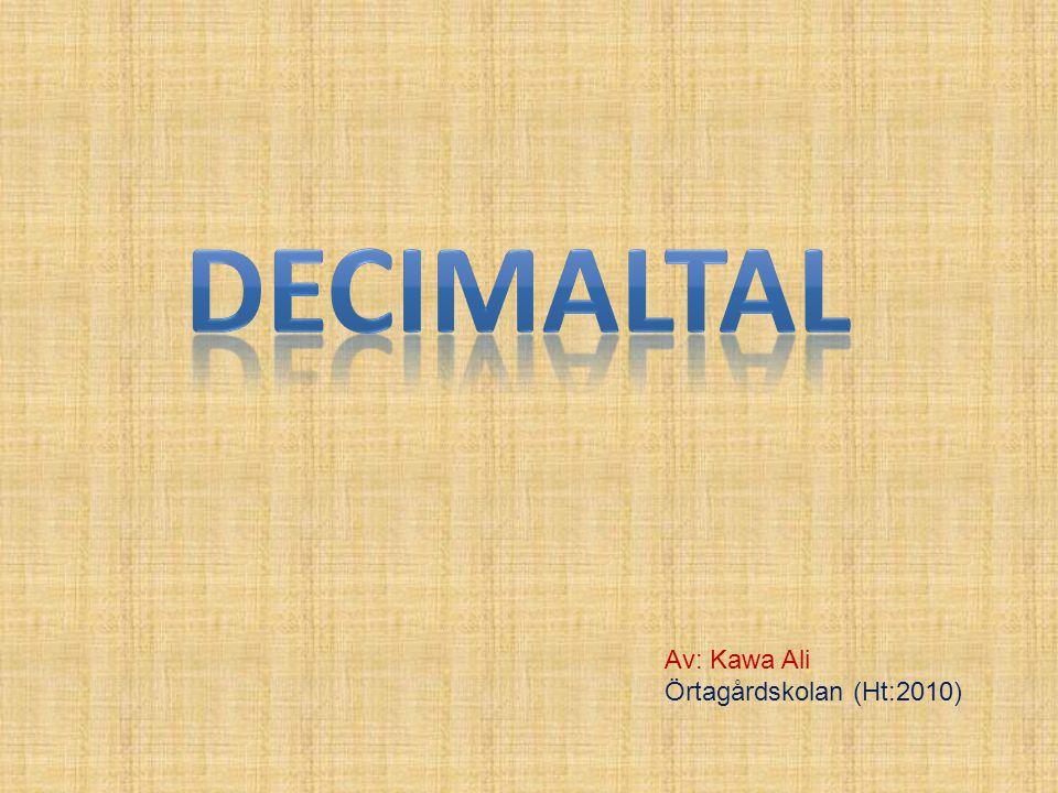 Decimaltal Av: Kawa Ali Örtagårdskolan (Ht:2010)