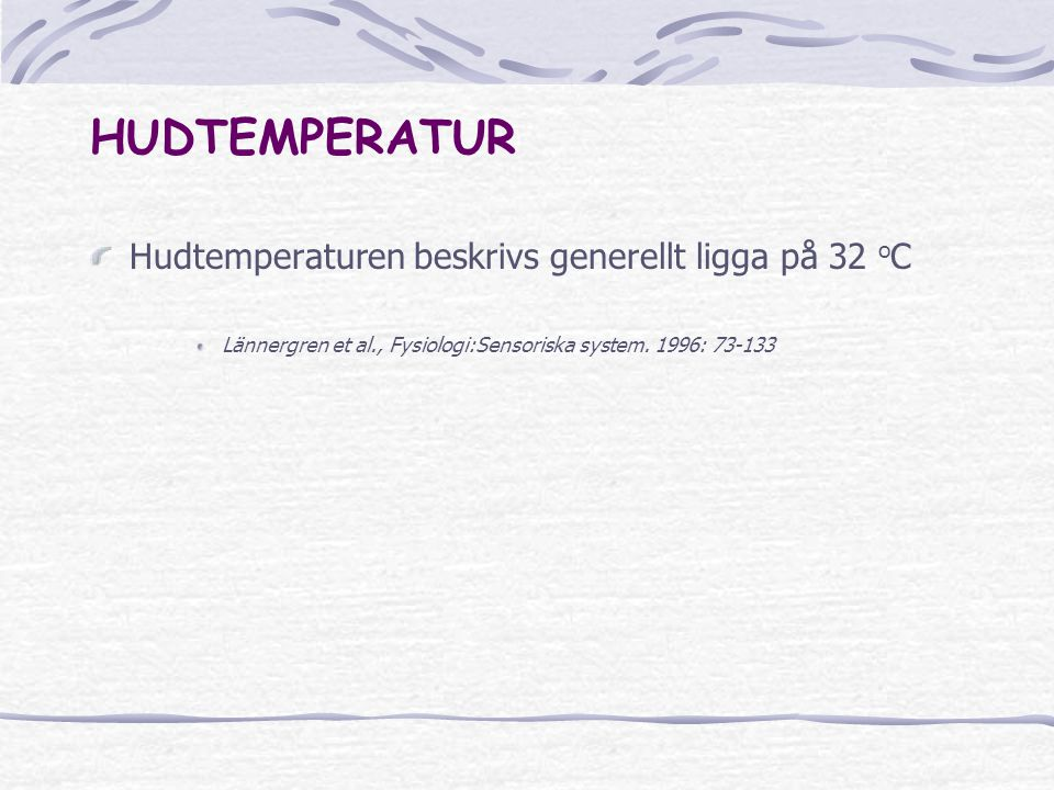HUDTEMPERATUR Hudtemperaturen beskrivs generellt ligga på 32 oC