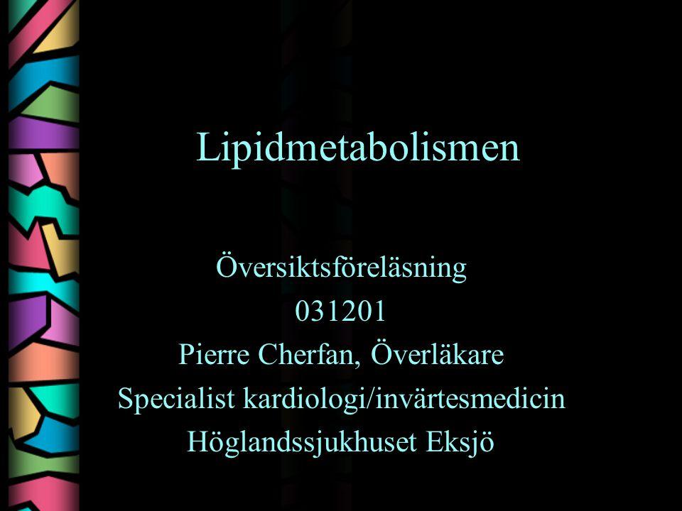 Lipidmetabolismen Översiktsföreläsning 031201
