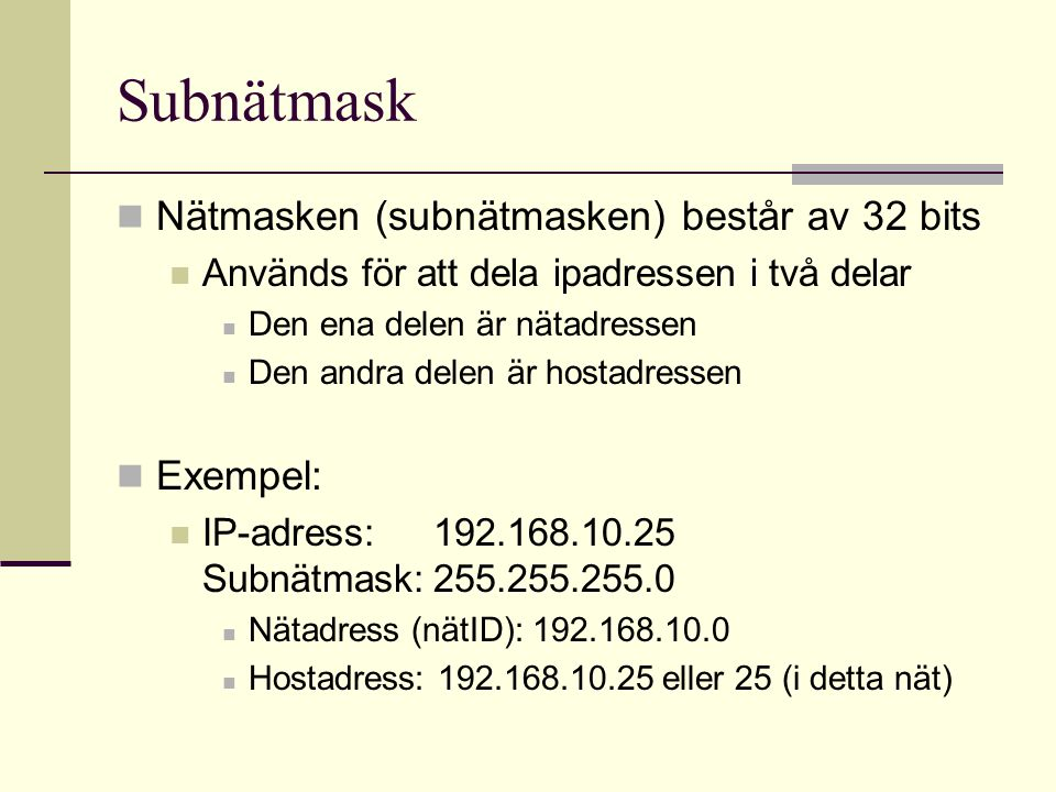 Subnätmask Nätmasken (subnätmasken) består av 32 bits Exempel:
