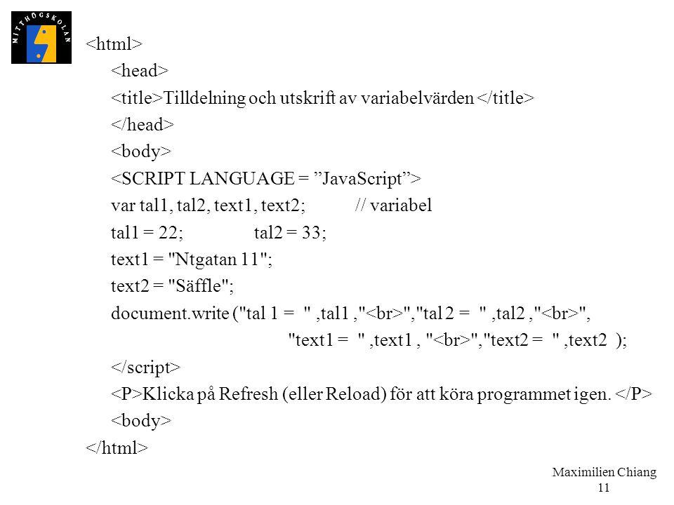 <html> <head> <title>Tilldelning och utskrift av variabelvärden </title> </head> <body> <SCRIPT LANGUAGE = JavaScript >
