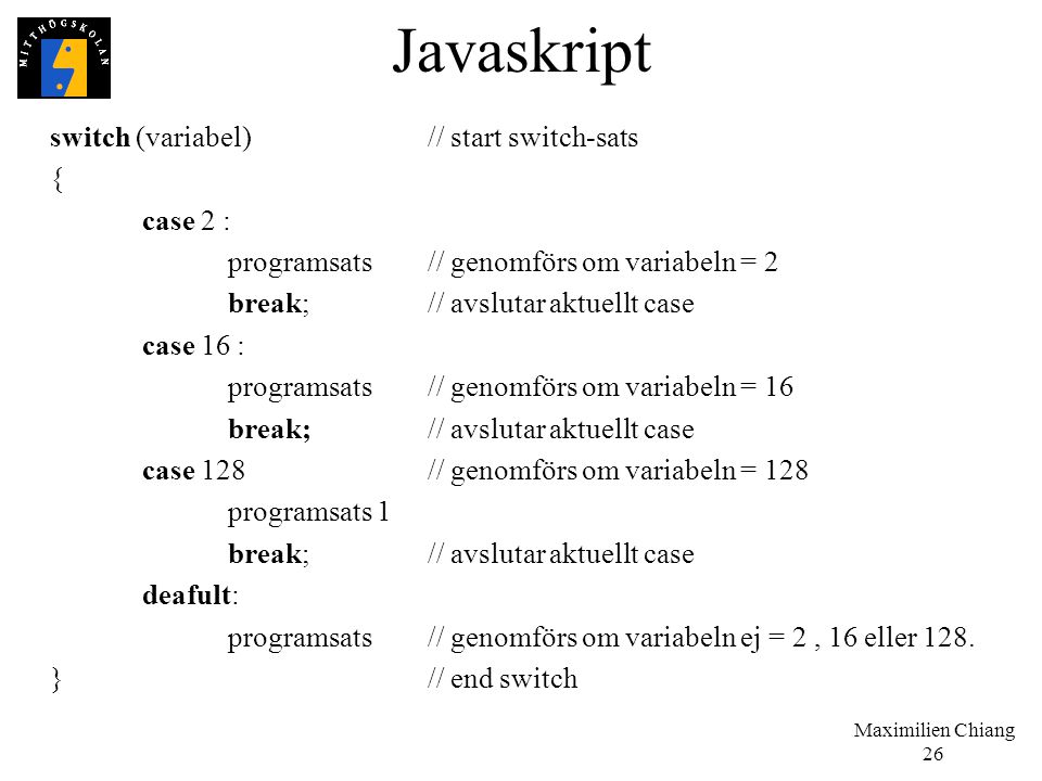 Javaskript switch (variabel) // start switch-sats { case 2 :