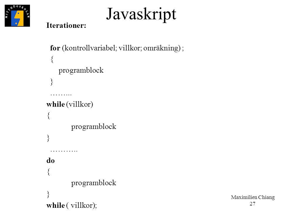 Javaskript Iterationer: for (kontrollvariabel; villkor; omräkning) ; {