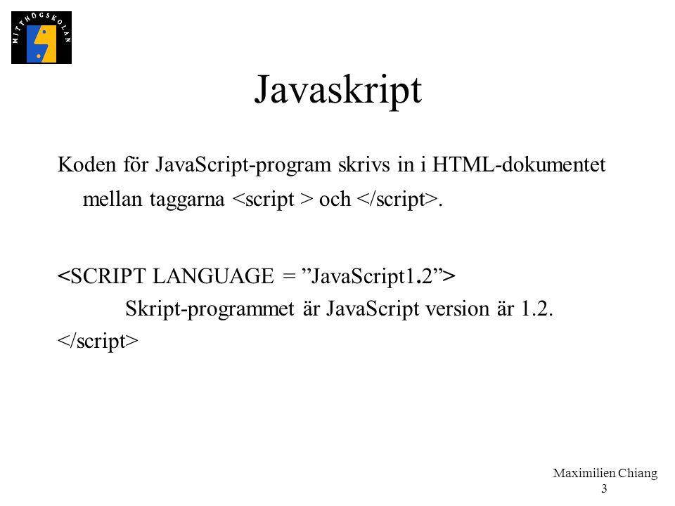 Javaskript Koden för JavaScript-program skrivs in i HTML-dokumentet mellan taggarna <script > och </script>.