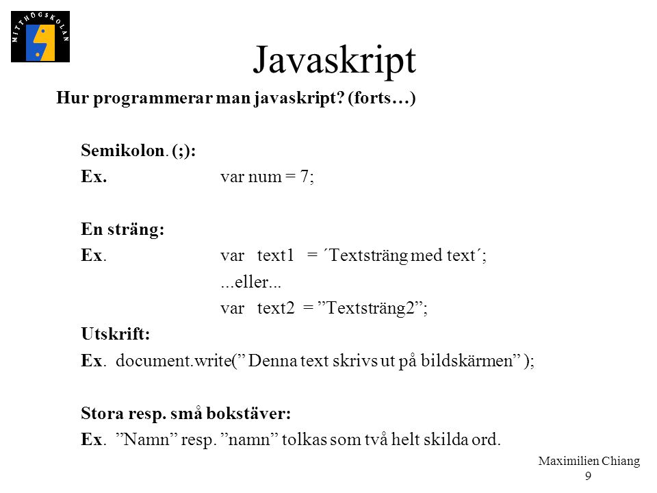 Javaskript Hur programmerar man javaskript (forts…) Semikolon. (;):