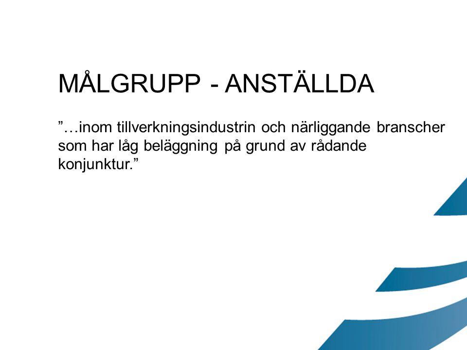 MÅLGRUPP - ANSTÄLLDA …inom tillverkningsindustrin och närliggande branscher som har låg beläggning på grund av rådande konjunktur.