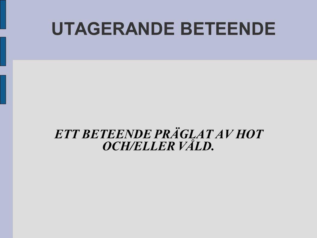 ETT BETEENDE PRÄGLAT AV HOT OCH/ELLER VÅLD.