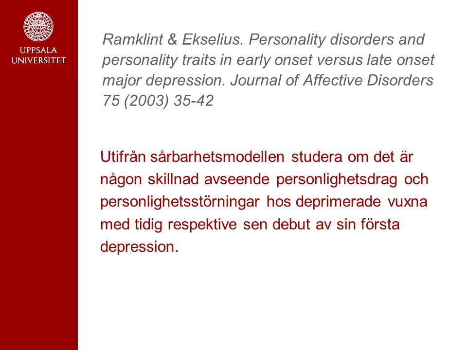 Ramklint & Ekselius. Personality disorders and personality traits in early onset versus late onset major depression. Journal of Affective Disorders 75 (2003) 35-42