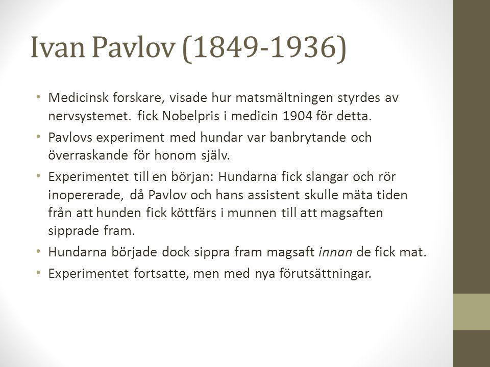 Ivan Pavlov (1849-1936) Medicinsk forskare, visade hur matsmältningen styrdes av nervsystemet. fick Nobelpris i medicin 1904 för detta.