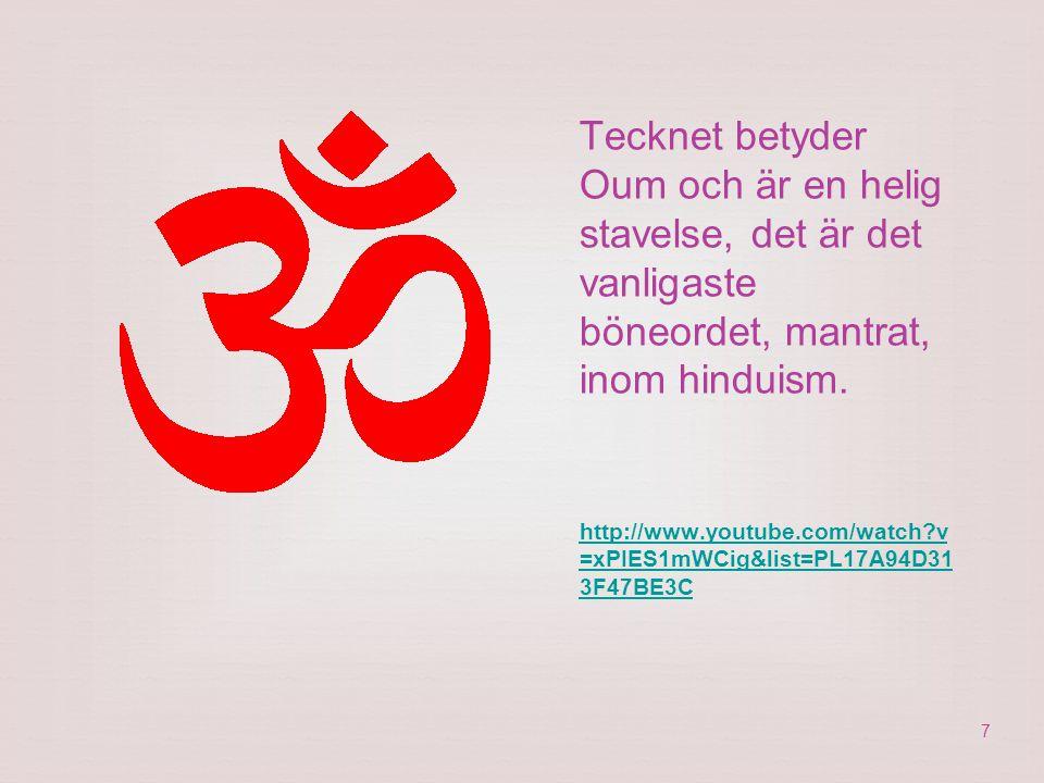 Tecknet betyder Oum och är en helig stavelse, det är det vanligaste böneordet, mantrat, inom hinduism.