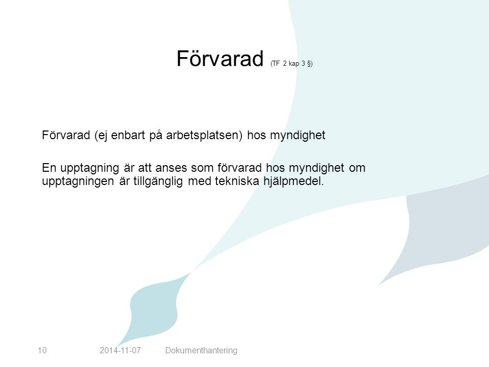 Förvarad (TF 2 kap 3 §) Förvarad (ej enbart på arbetsplatsen) hos myndighet.