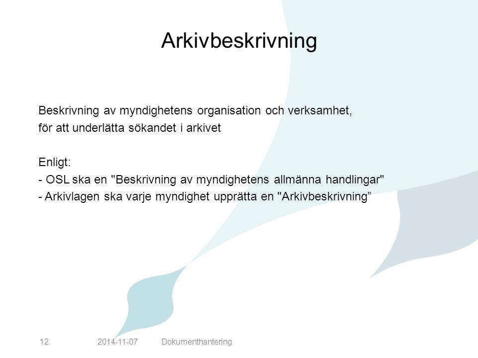 Arkivbeskrivning Beskrivning av myndighetens organisation och verksamhet, för att underlätta sökandet i arkivet.
