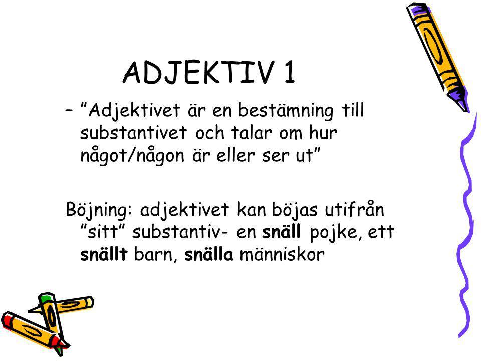 ADJEKTIV 1 Adjektivet är en bestämning till substantivet och talar om hur något/någon är eller ser ut