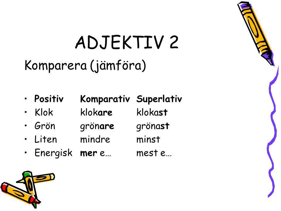 ADJEKTIV 2 Komparera (jämföra) Positiv Komparativ Superlativ