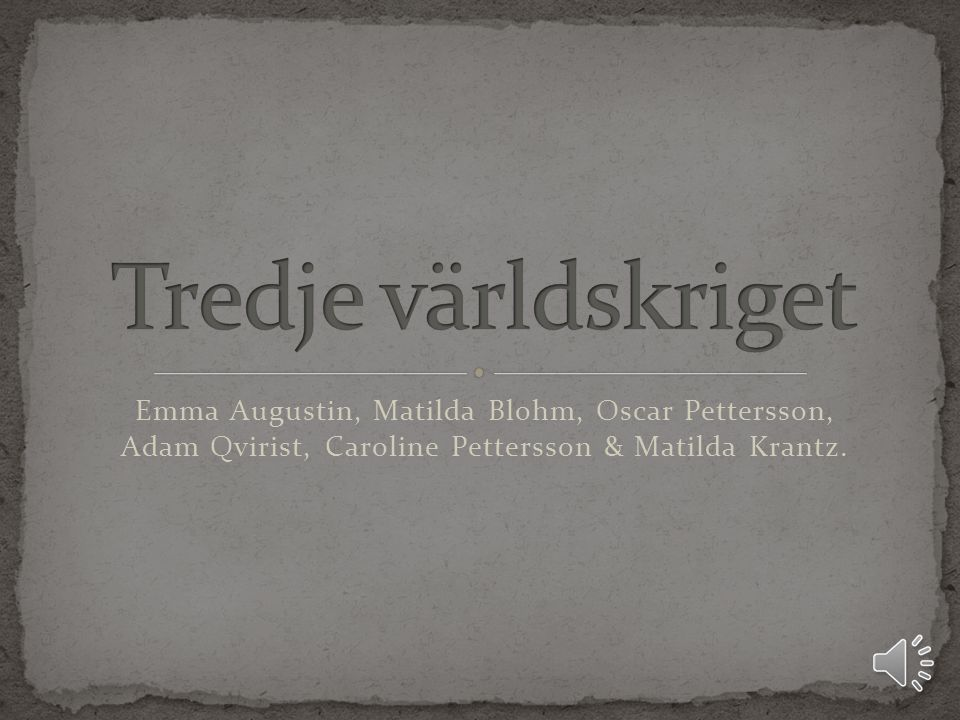 Tredje världskriget Emma Augustin, Matilda Blohm, Oscar Pettersson, Adam Qvirist, Caroline Pettersson & Matilda Krantz.
