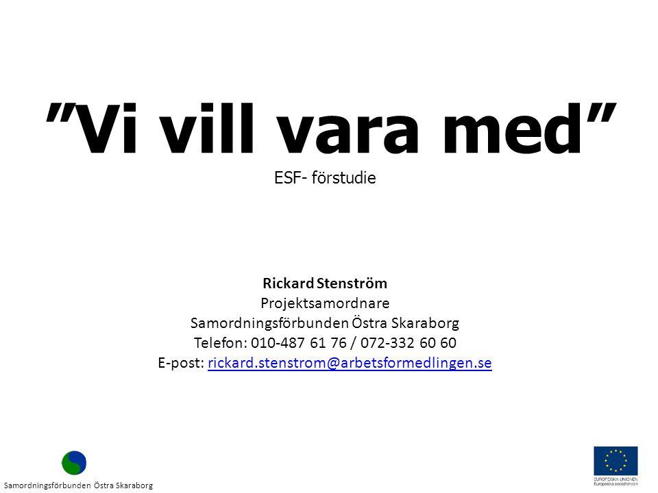 Vi vill vara med ESF- förstudie Rickard Stenström Projektsamordnare
