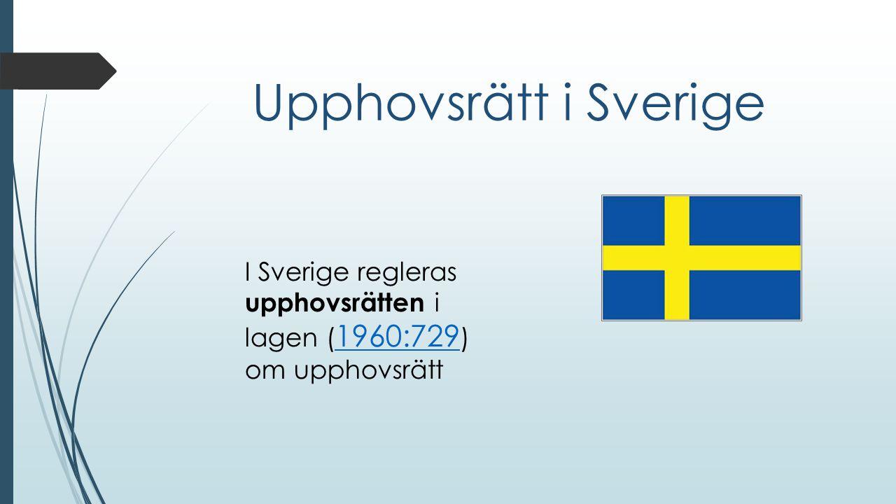 Upphovsrätt i Sverige I Sverige regleras upphovsrätten i lagen (1960:729) om upphovsrätt
