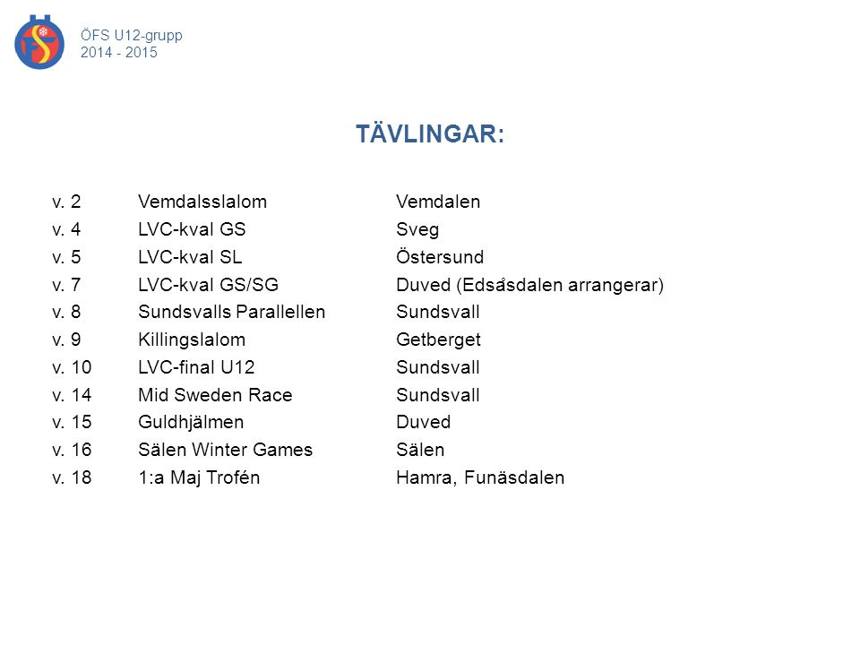 TÄVLINGAR: v. 2 Vemdalsslalom Vemdalen v. 4 LVC-kval GS Sveg