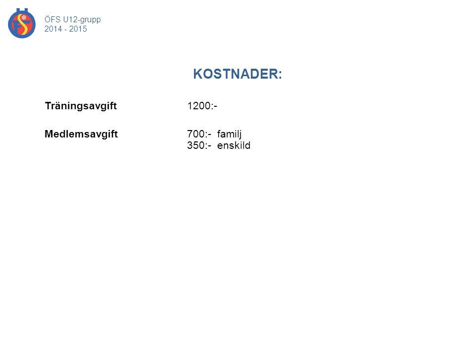 ÖFS U12-grupp 2014 - 2015 KOSTNADER: Träningsavgift 1200:- Medlemsavgift 700:- familj 350:- enskild