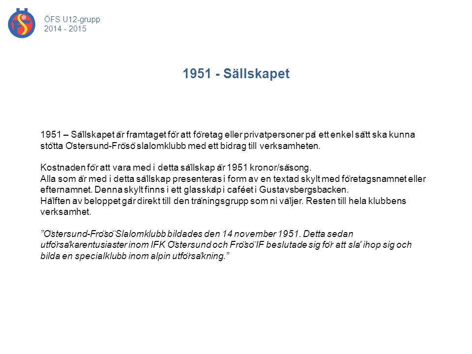 ÖFS U12-grupp 2014 - 2015. 1951 - Sällskapet. 1951 – Sällskapet är framtaget för att företag eller privatpersoner på ett enkel sätt ska kunna.